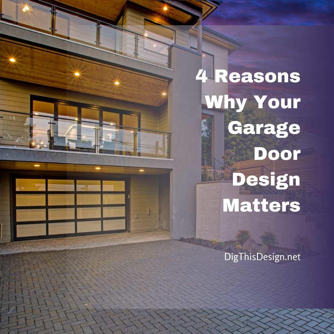 4 Reasons Why Your Garage Door Design Matters