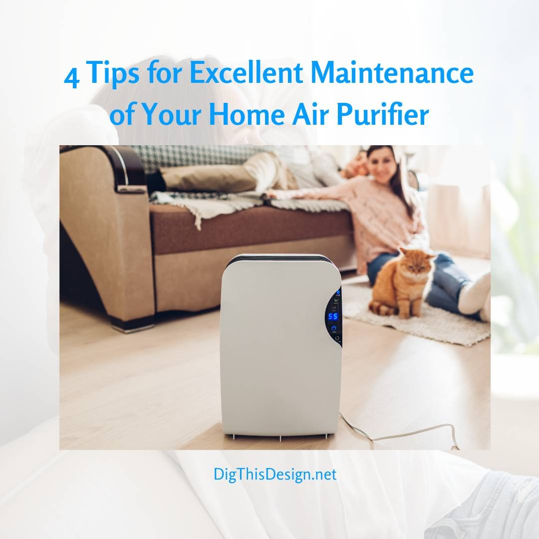 4 Tips for Excellent Maintenance of Your Home Air Purifier