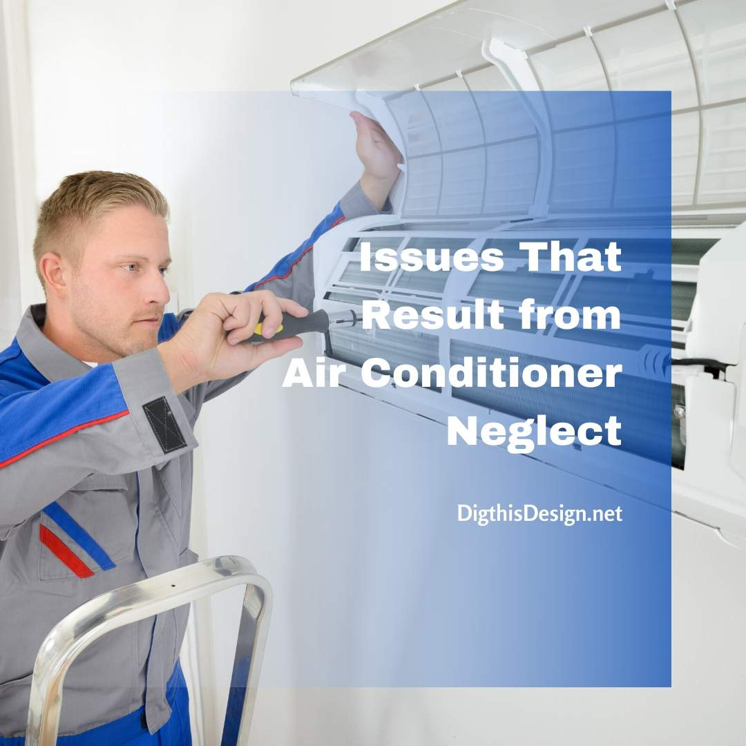 5 Issues That Result from Air Conditioner Neglect