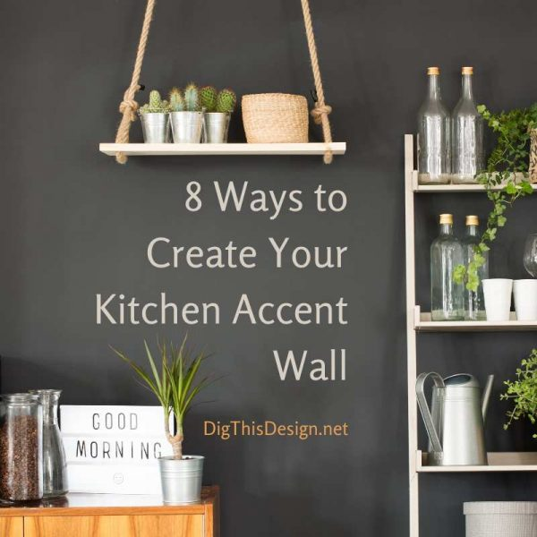8 Kitchen Accent Wall Ideas Dig This Design