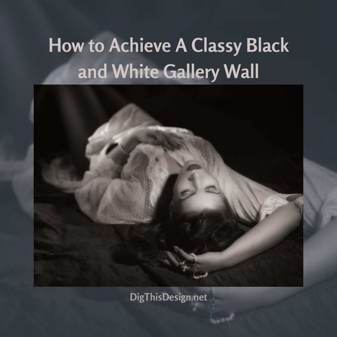 How to Achieve A Classy Black and White Gallery Wall