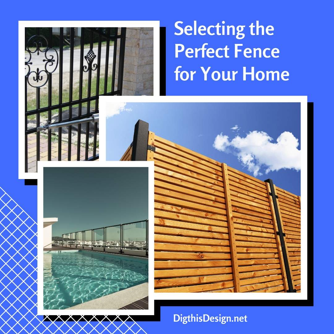 Selecting the Perfect Fence for Your Home