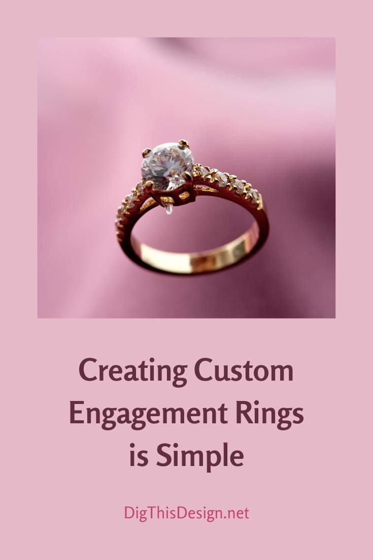 Creating Custom Engagement Rings is Simple