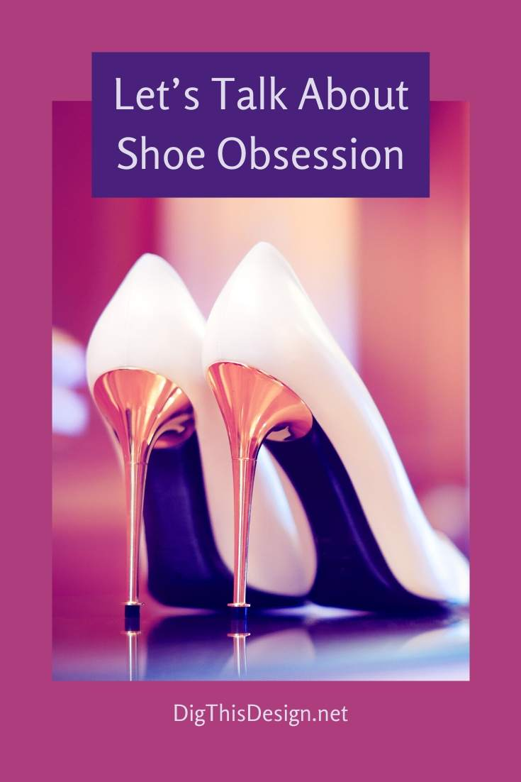 Let's Talk About Shoe Obsession