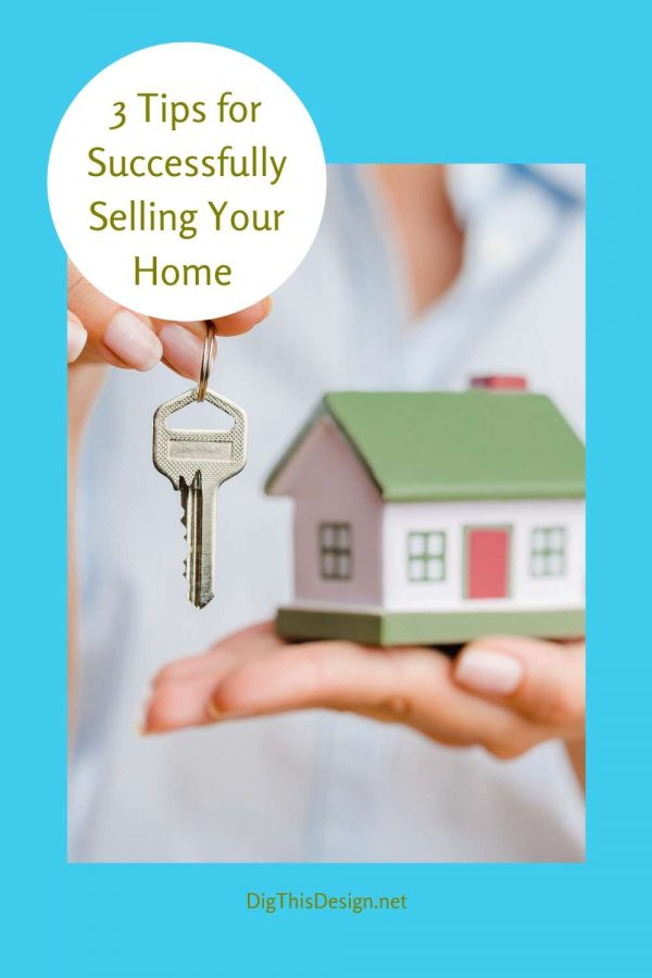 3 Tips for Selling Your Home Successfully