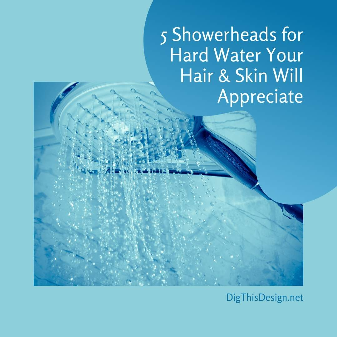 5 Showerheads for Hard Water Your Hair & Skin Will Appreciate