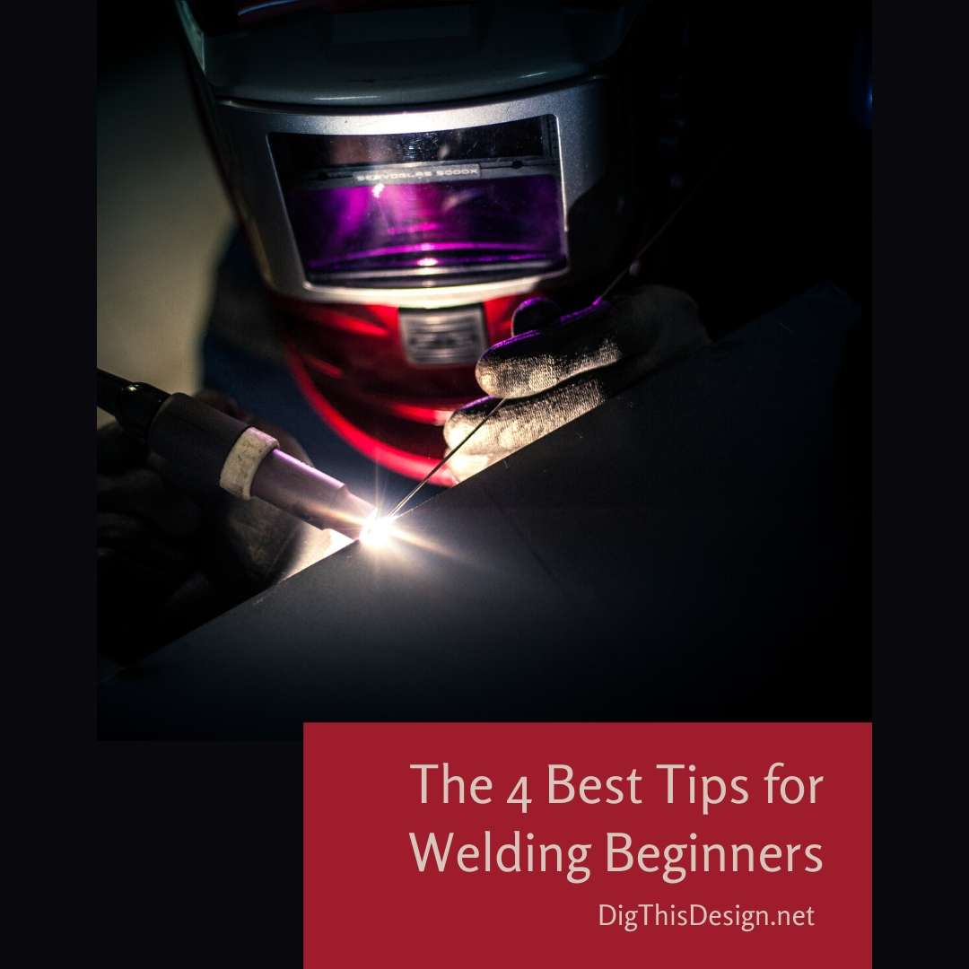 The 4 Best Tips for Welding Beginners