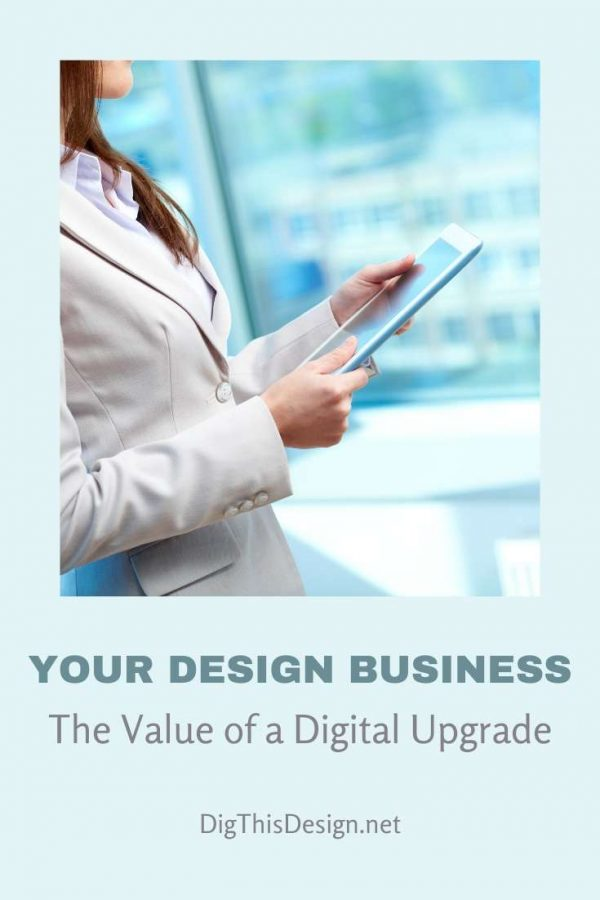 Your Design Business; The Value of a Digital Upgrade