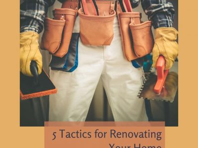 5 Tactics to Consider When Renovating Your Home