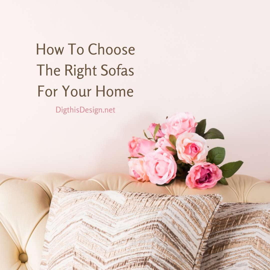 How To Choose The Right Sofas For Your Home