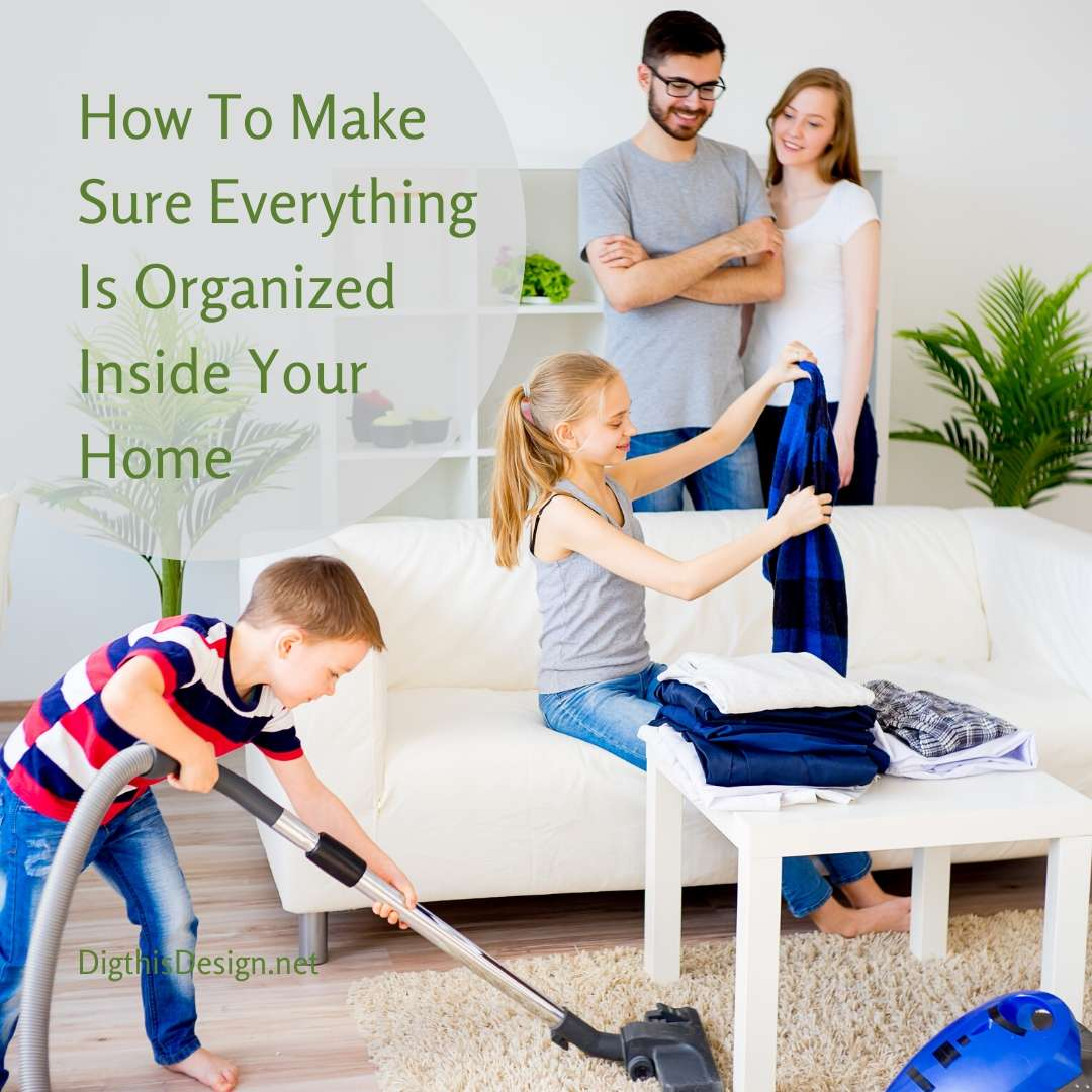How To Make Sure Everything Is Organized Inside Your Home