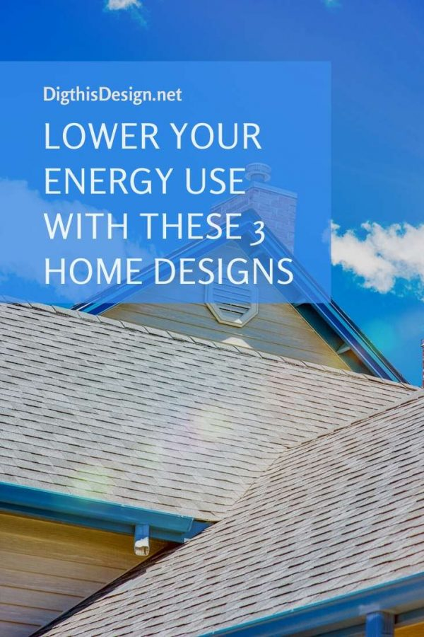 Lower Your Energy Use with These 3 Home Designs