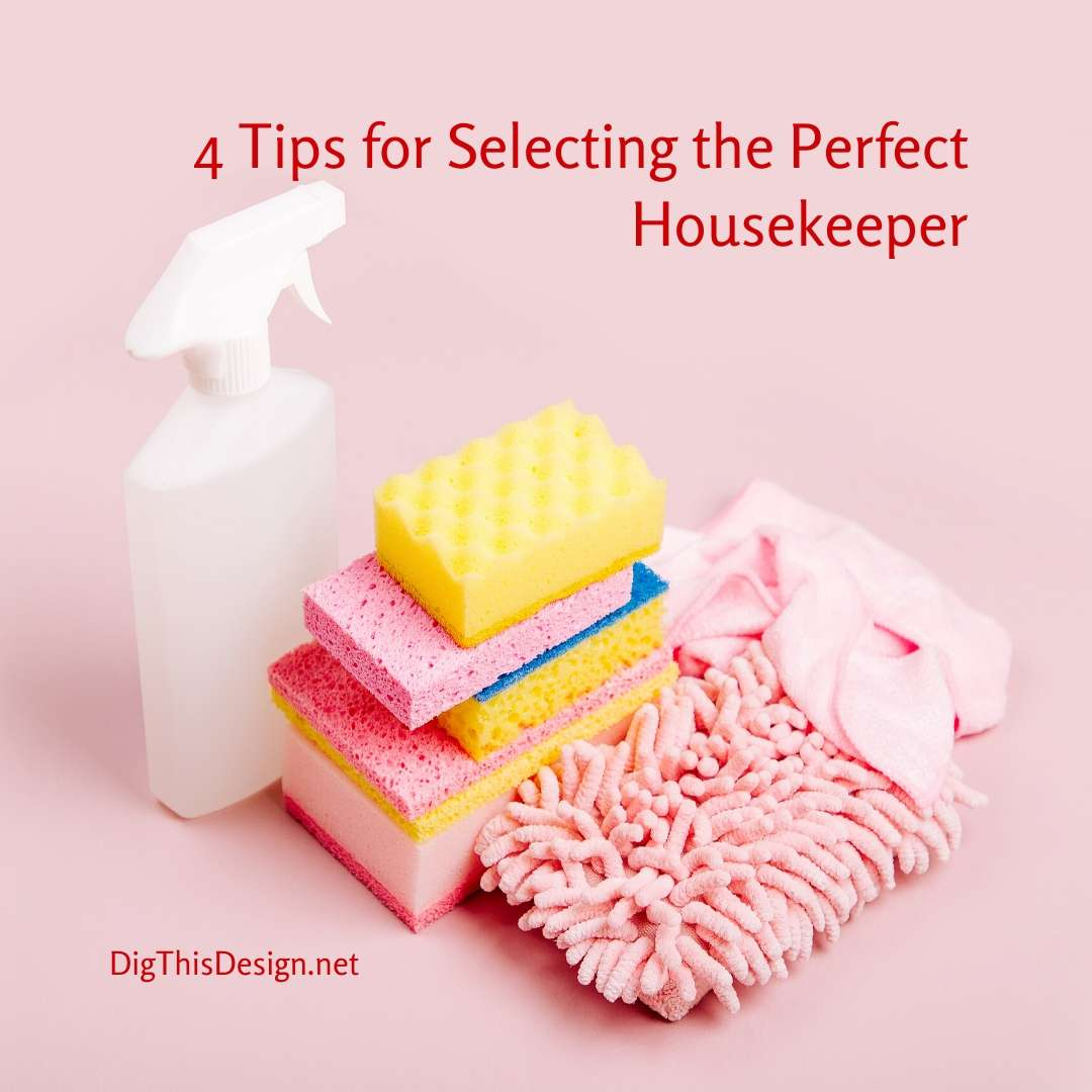 4 Tips for Selecting the Perfect Housekeeper
