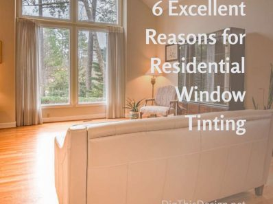 6 Excellent Reasons for Residential Window Tinting