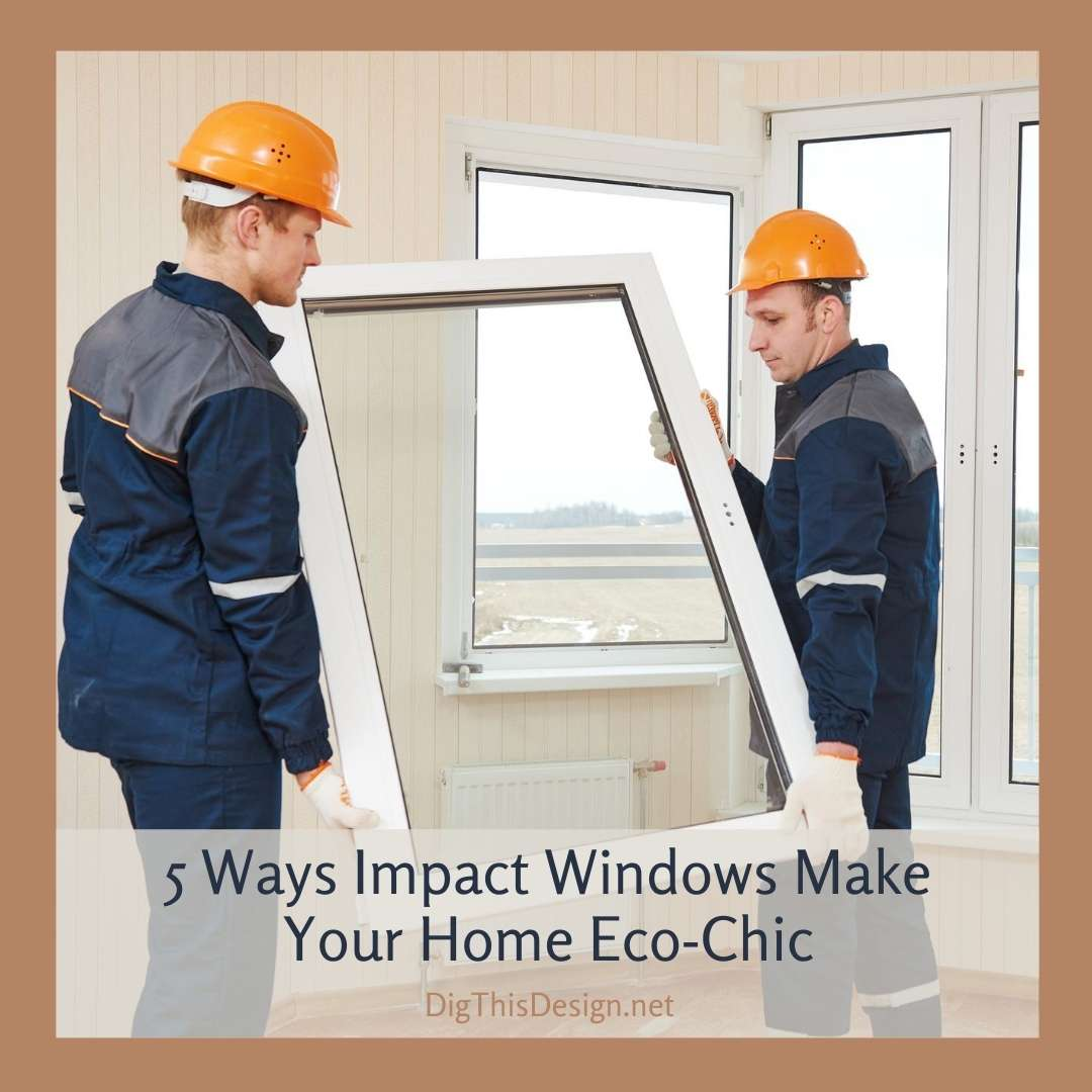 5 Ways Impact Windows Can Make Your Home Eco-Chic