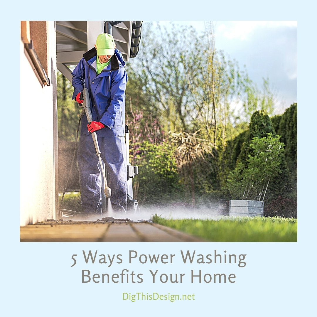 5 Ways Power Washing Benefits Your Home