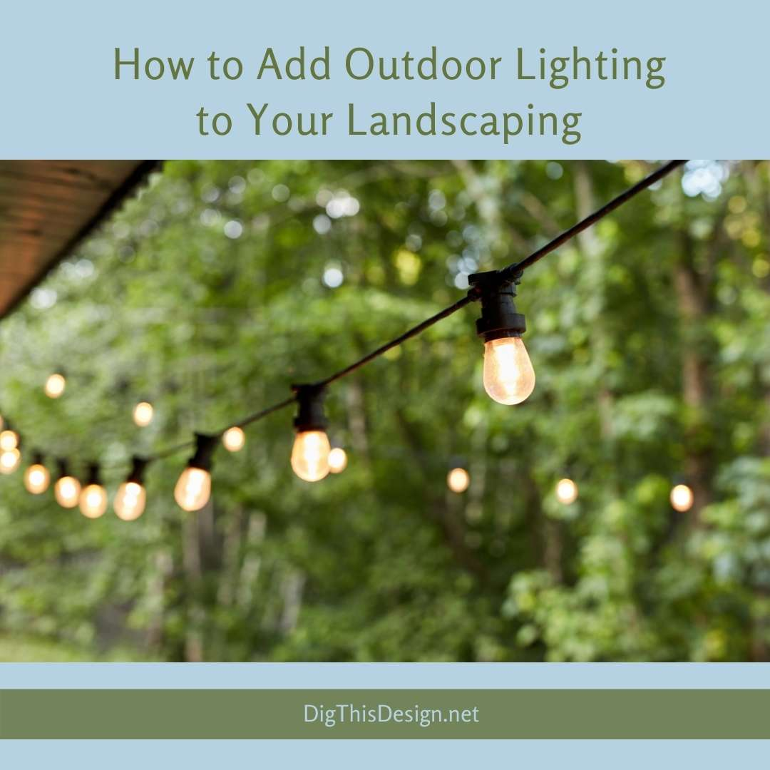 How To Add Outdoor Lighting To Your Landscaping