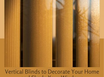 Vertical Blinds to Decorate Your Home and Shade Your Windows