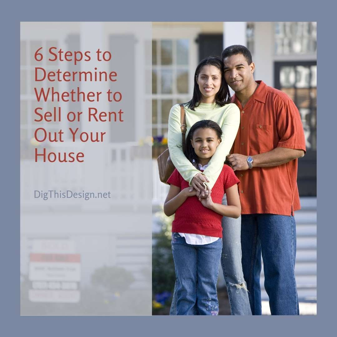 6 Steps to Determine Whether to Sell or Rent Out Your House