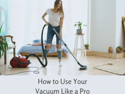 How to Use Your Vacuum Like a Pro