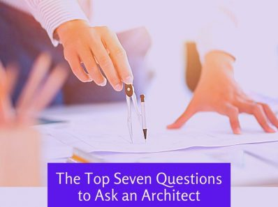 Top Seven Questions to Ask an Architect