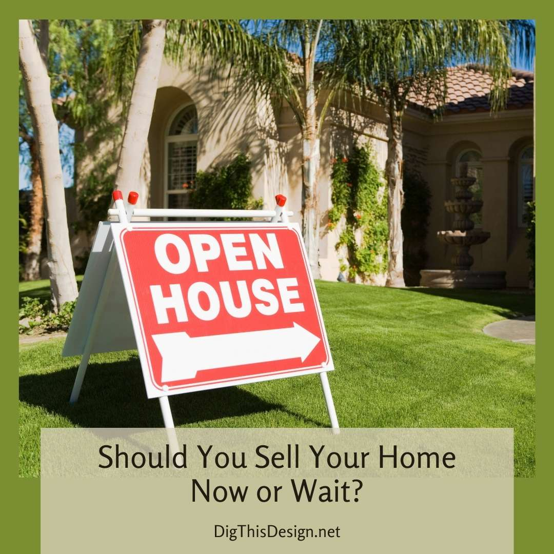 Should You Sell Your Home Now or Wait