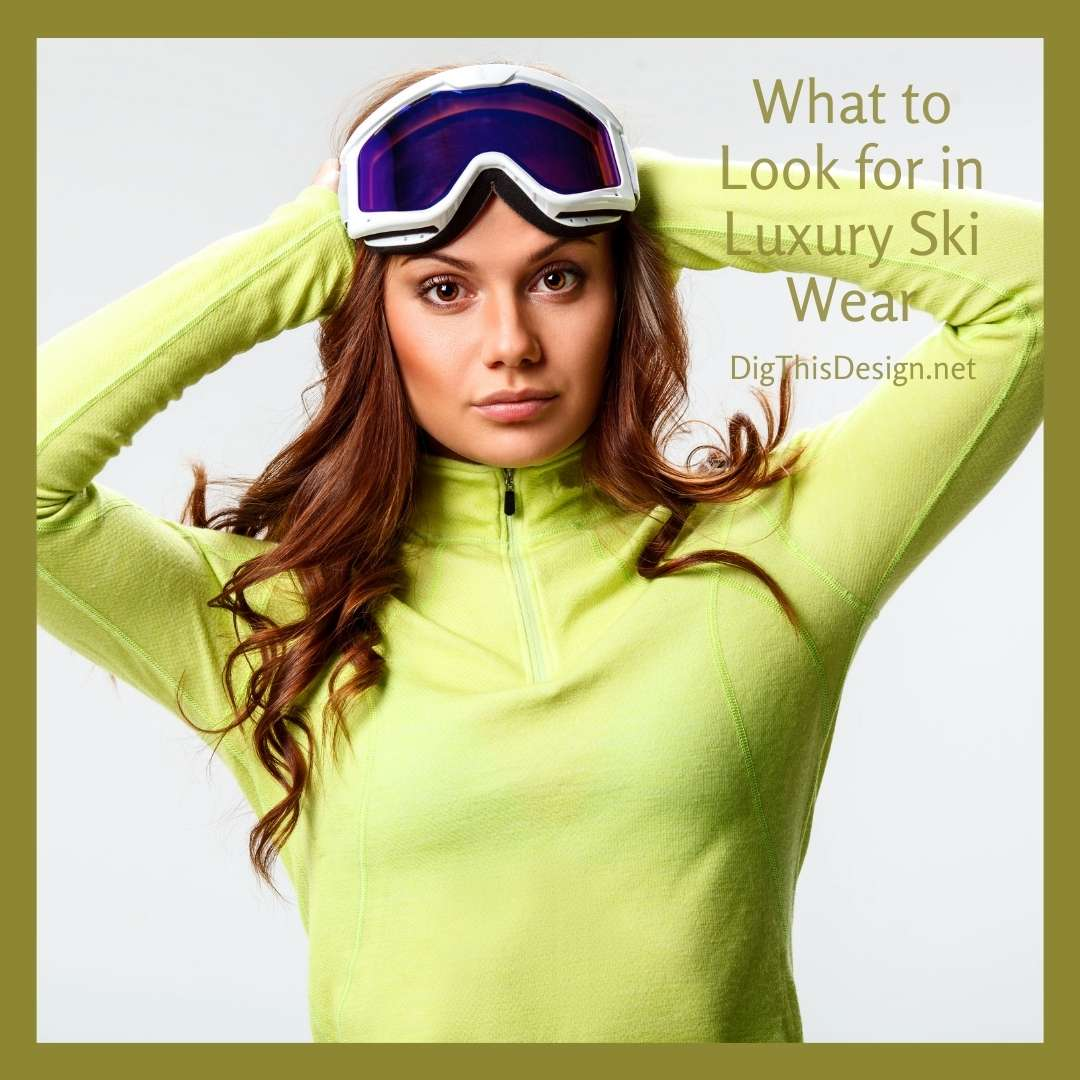 What to Look for in Luxury Ski Wear(