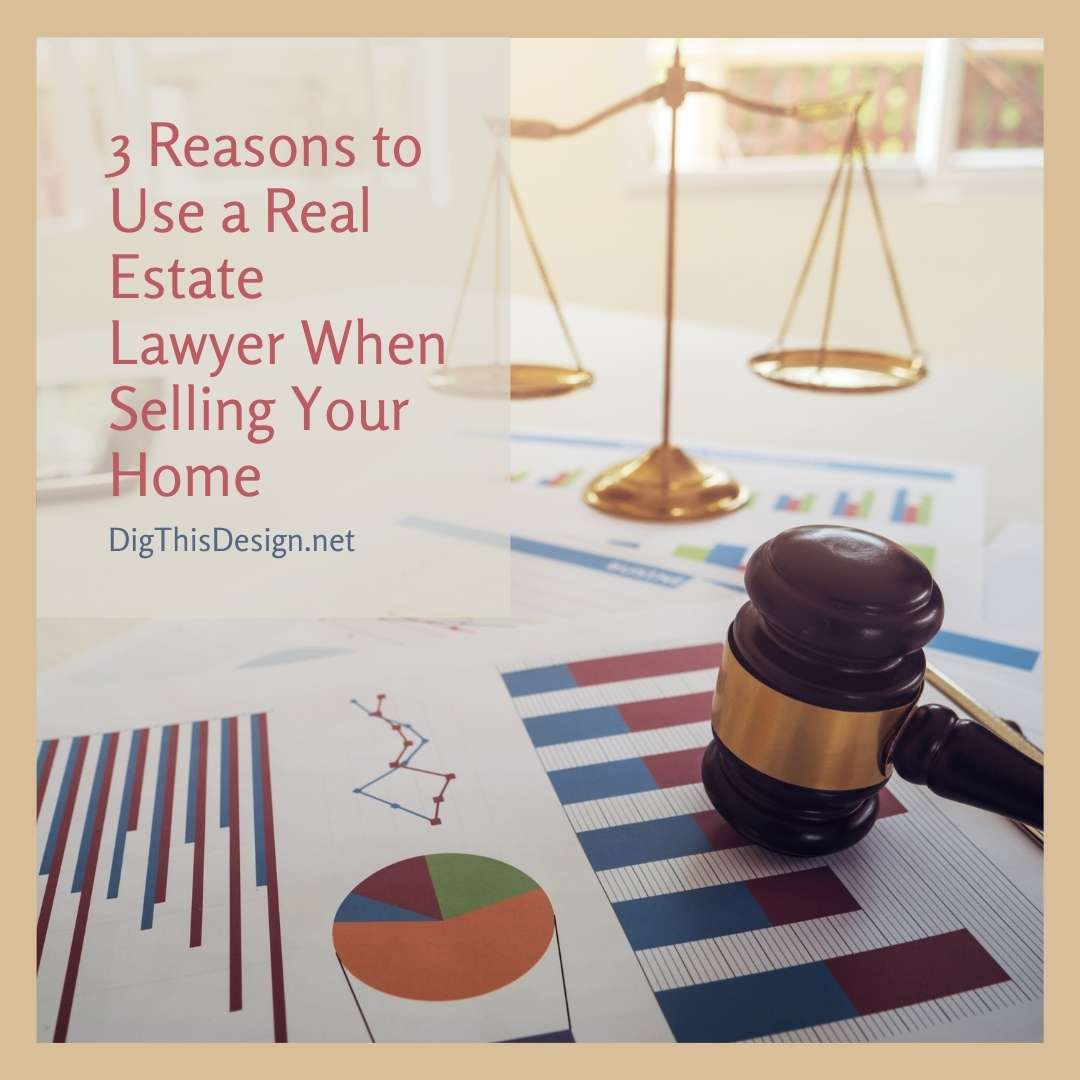3 Reasons to Use a Real Estate Lawyer When Selling Your Home