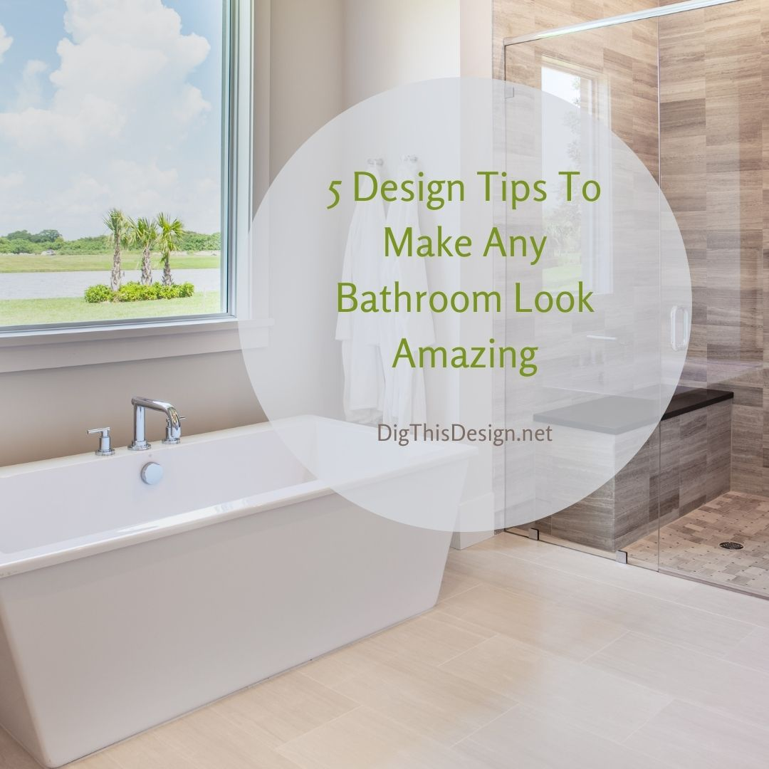 5 Design Tips To Make Any Bathroom Look Amazing