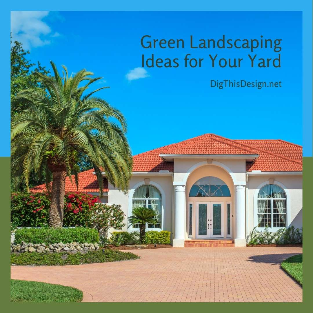 Green Landscaping Ideas for Your Yard