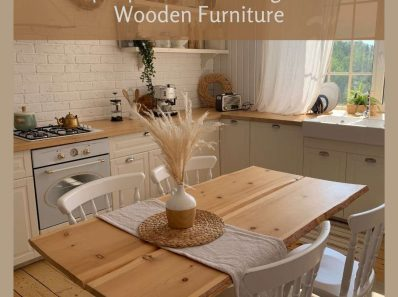 Top Tips for Protecting Your Wooden Furniture