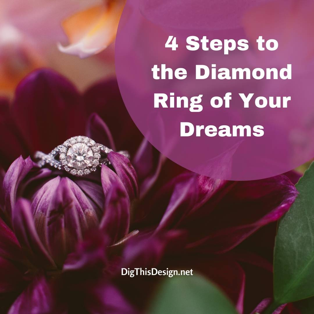 4 Steps to the Diamond Ring of Your Dreams