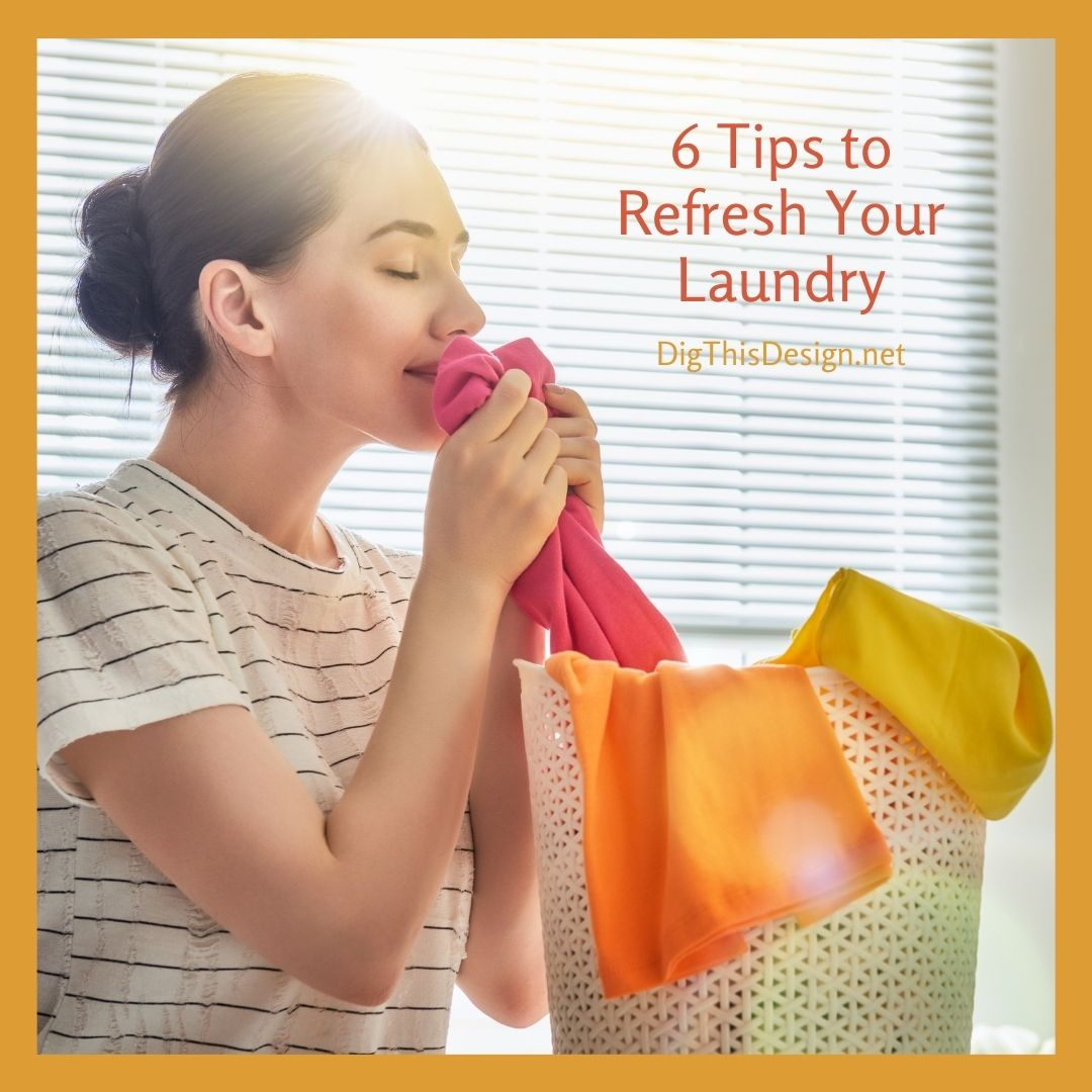 6 Tips to Refresh Your Laundry