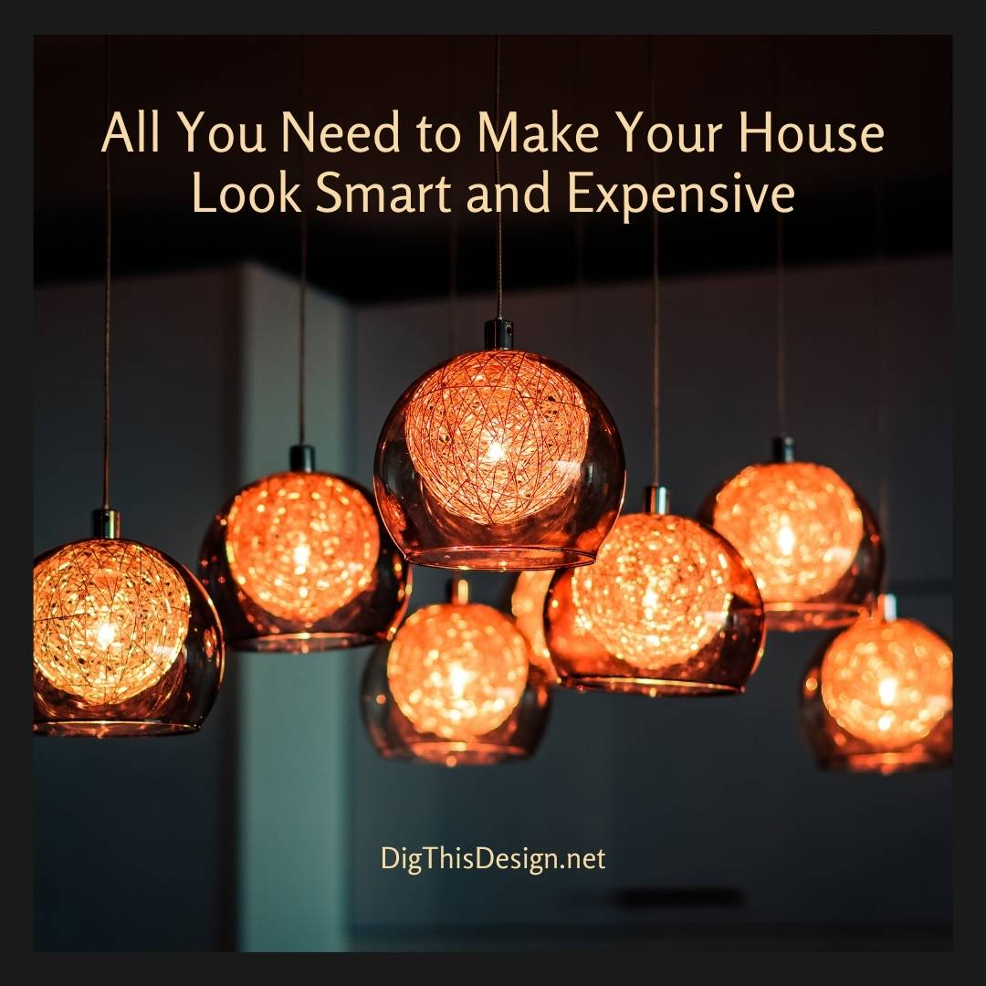 All You Need to Make Your House Look Smart and Expensive