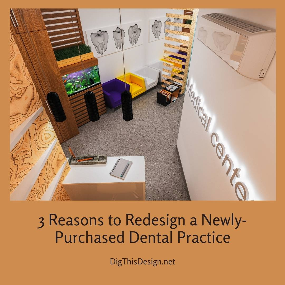 3 Reasons to Redesign a Newly-Purchased Dental Practice