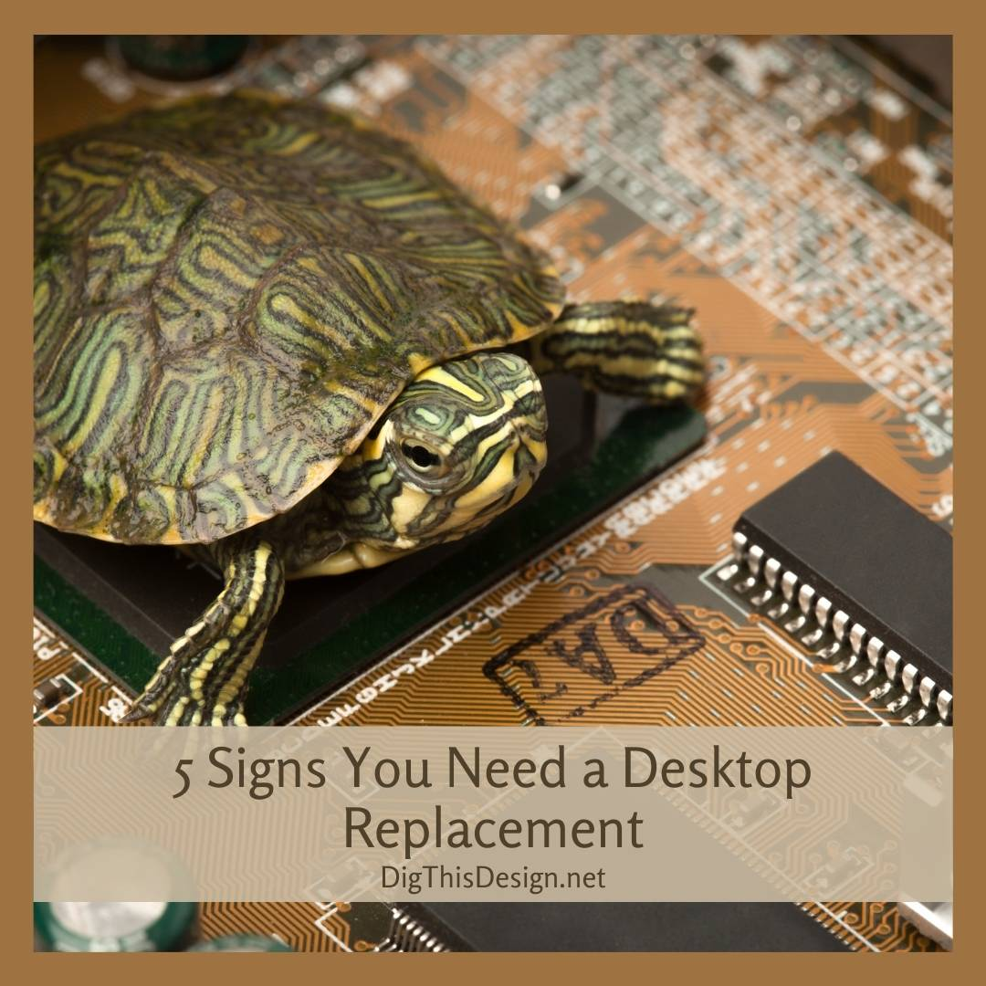 5 Signs You Need a Desktop Replacement