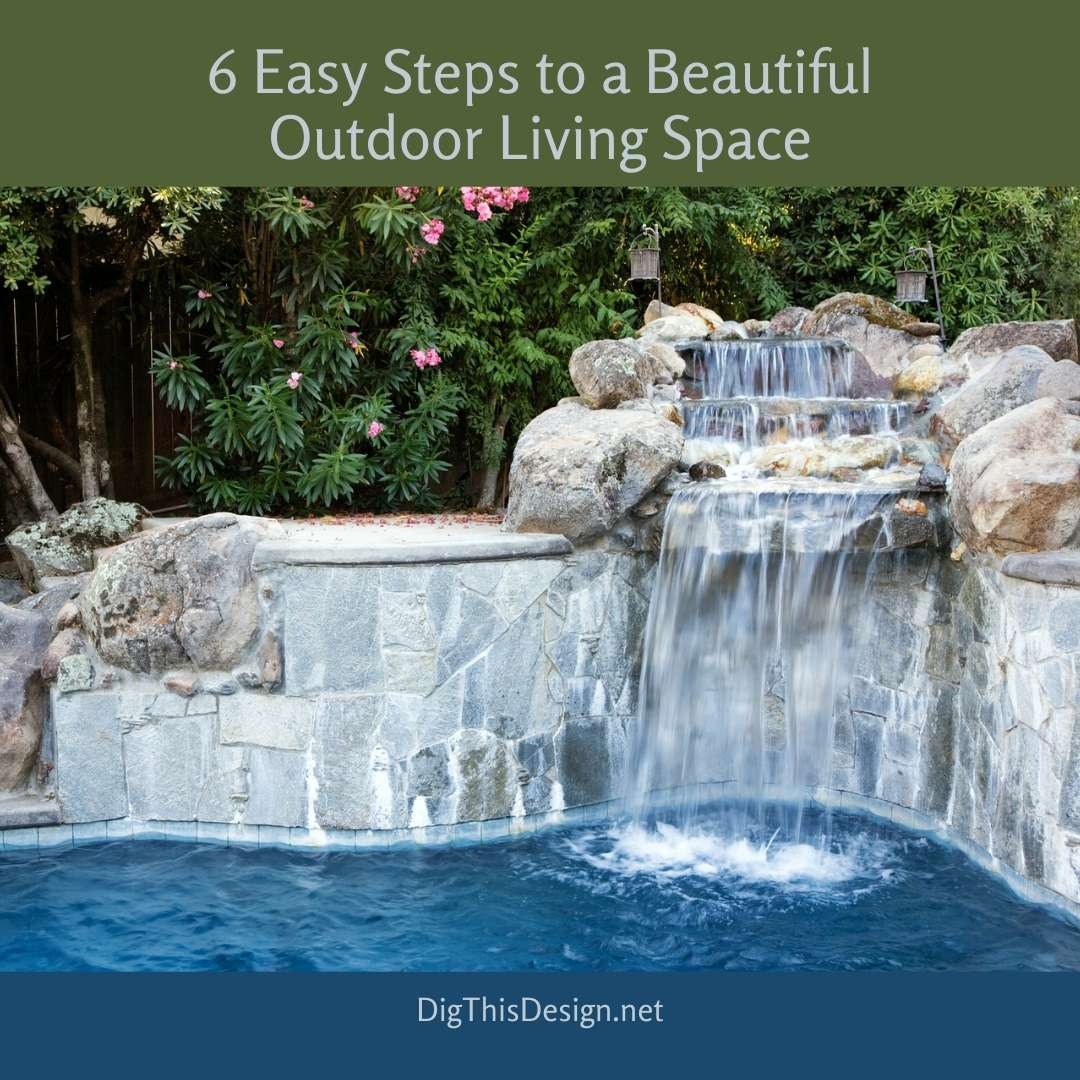 6 Easy Steps to a Beautiful Outdoor Living Space