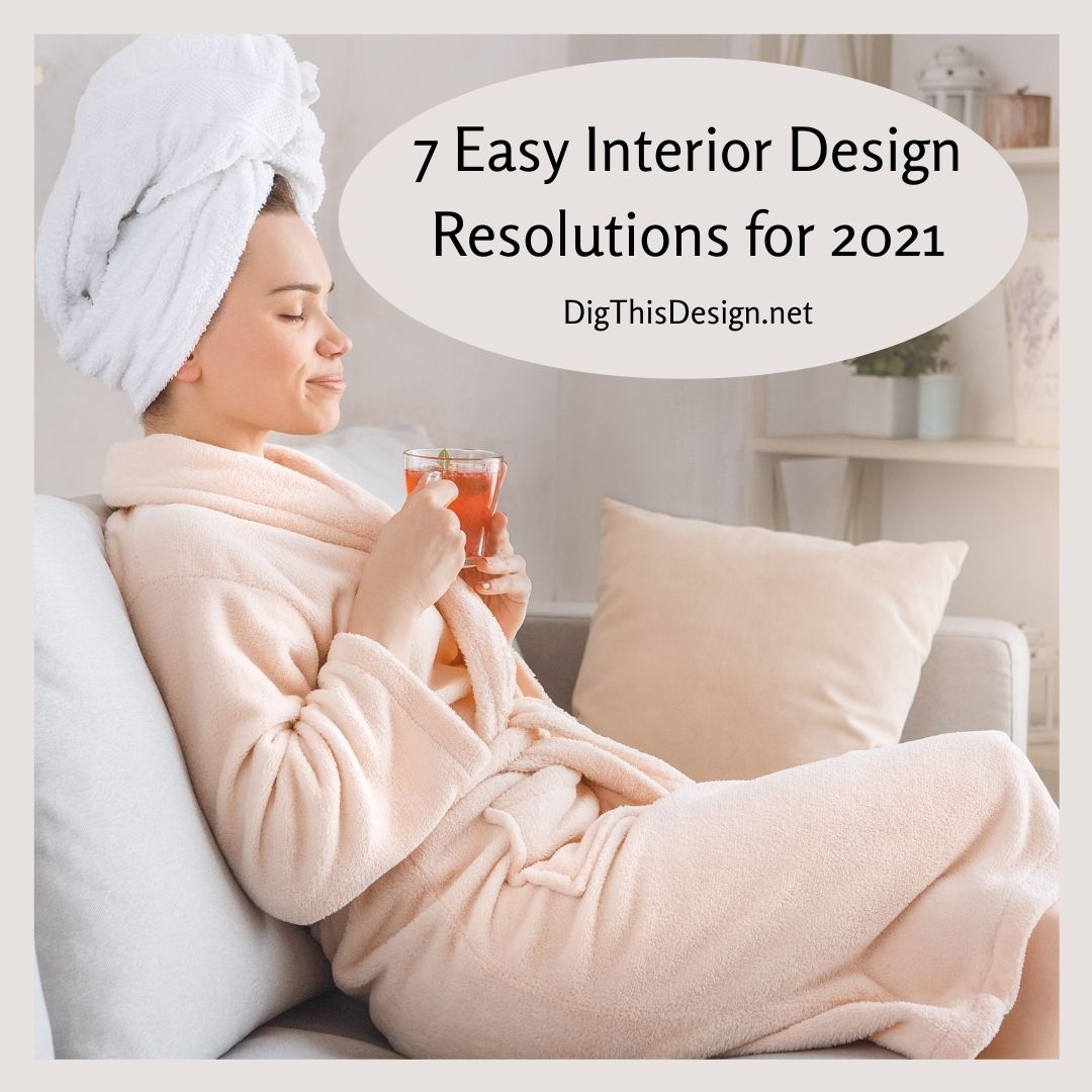 7 Easy Interior Design Resolutions for 2021