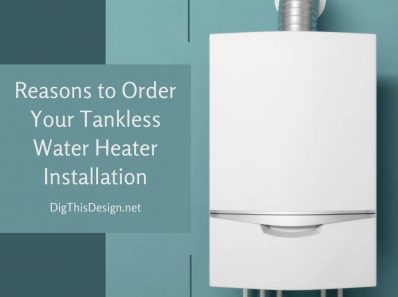 4 Reasons to Order Your Tankless Water Heater Installation