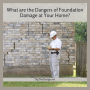 What are the dangers of foundation damage