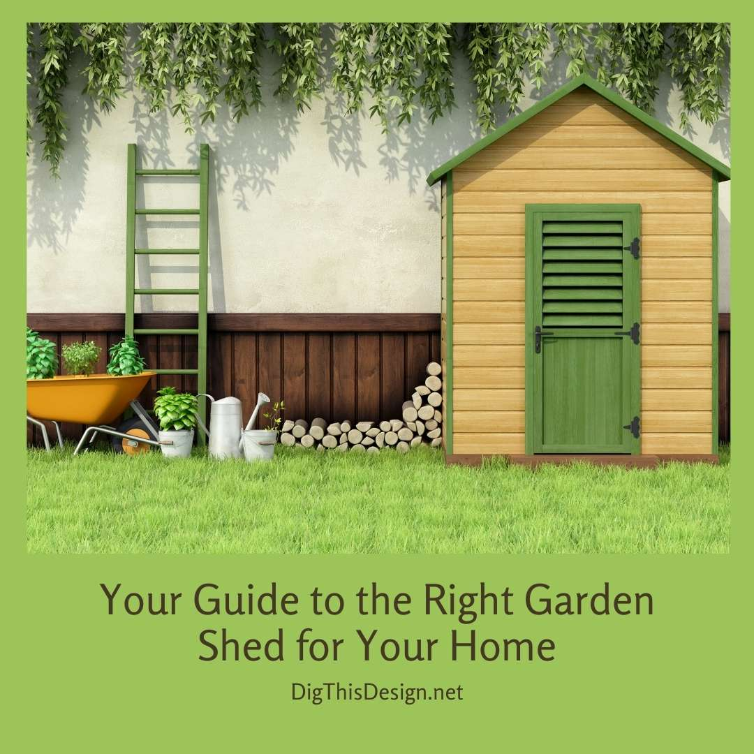 Your Guide to the Right Garden Shed for Your Home