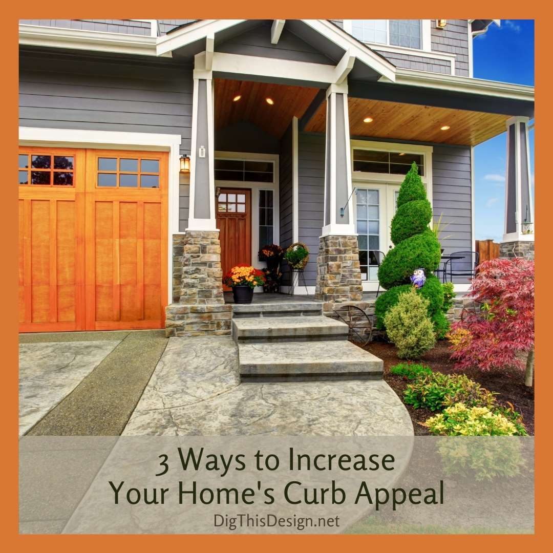 3 Ways to Increase Your Home's Curb Appeal