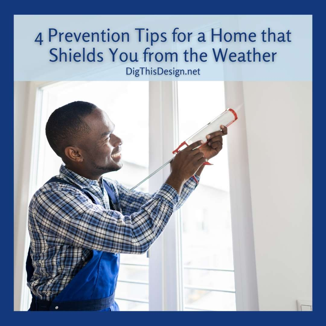 4 Prevention Tips for a Home that Shields You from the Weather