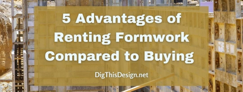 5 Advantages of Renting Formwork Compared to Buying