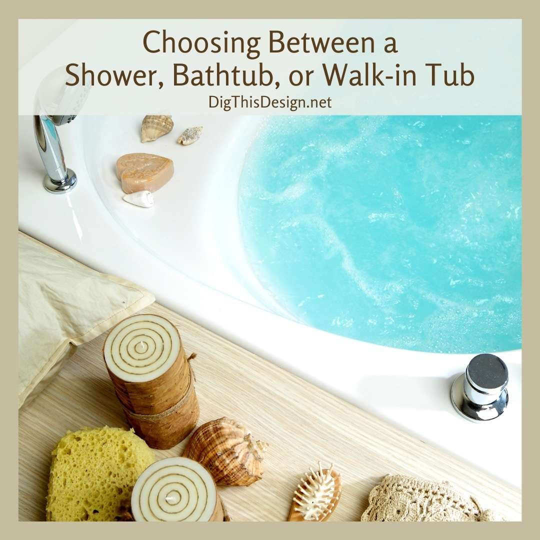 Choosing Between a Shower, Bathtub, or Walk-in Tub