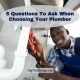 5 Questions To Ask When Choosing Your Plumber