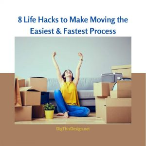 8 Life Hacks to Make Moving The Easiest & Fastest Process