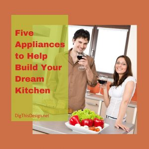 Appliances to Help Build Your Dream Kitchen