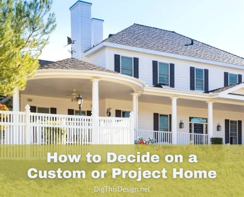 Custom or Project Home • How to Decide Which is Best