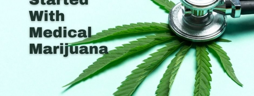 Getting Started With Medical Marijuana
